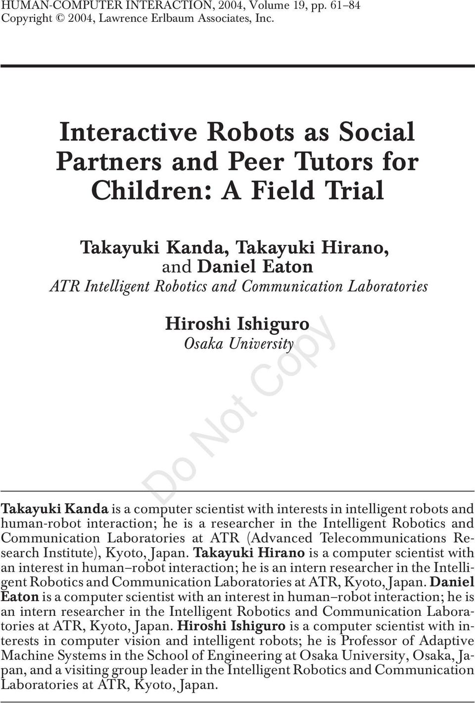 Ishiguro Osaka University Takayuki Kanda is a computer scientist with interests in intelligent robots and human-robot interaction; he is a researcher in the Intelligent Robotics and Communication
