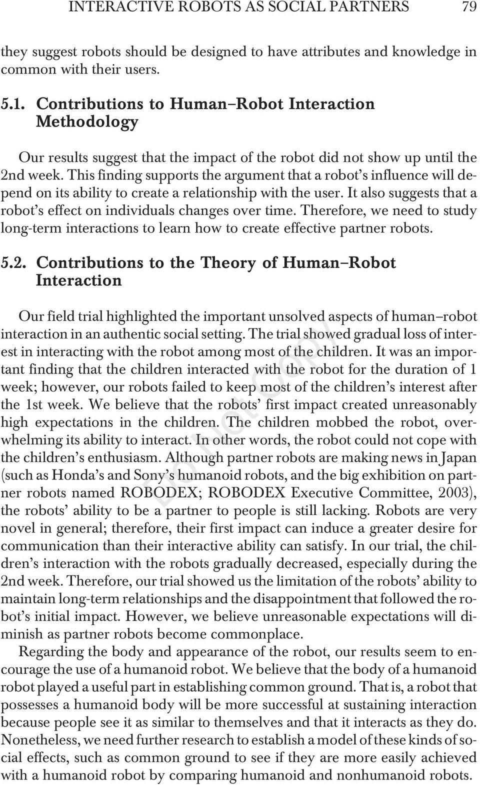 This finding supports the argument that a robot s influence will depend on its ability to create a relationship with the user. It also suggests that a robot s effect on individuals changes over time.