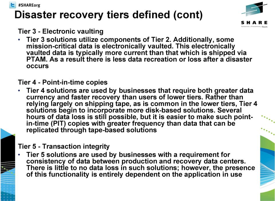 As a result there is less data recreation or loss after a disaster occurs Tier 4 - Point-in-time copies Tier 4 solutions are used by businesses that require both greater data currency and faster