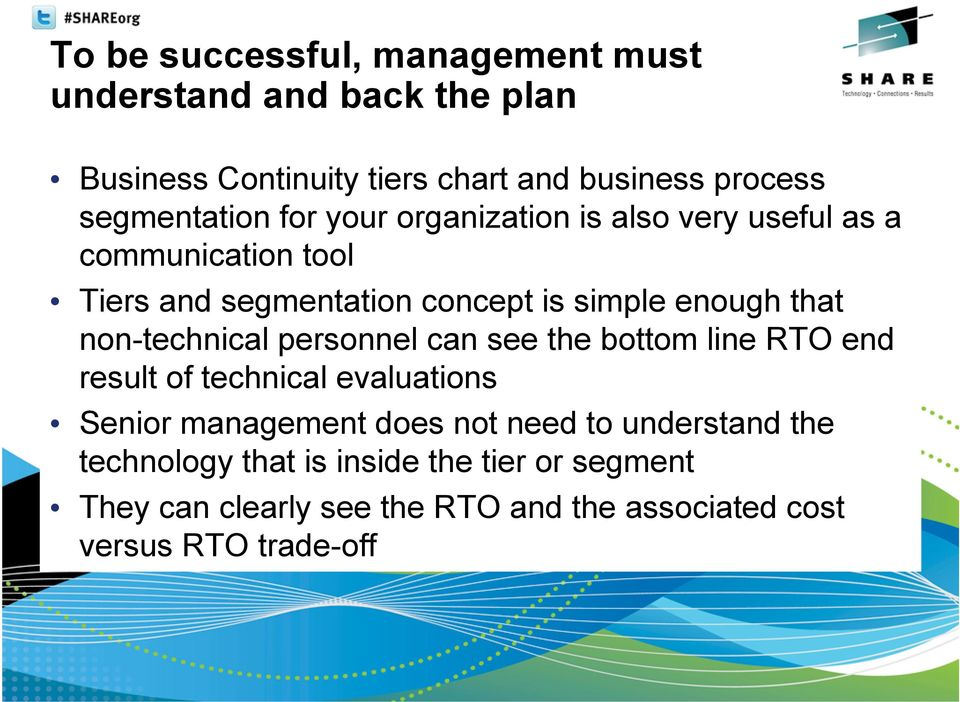 that non-technical personnel can see the bottom line RTO end result of technical evaluations Senior management does not need