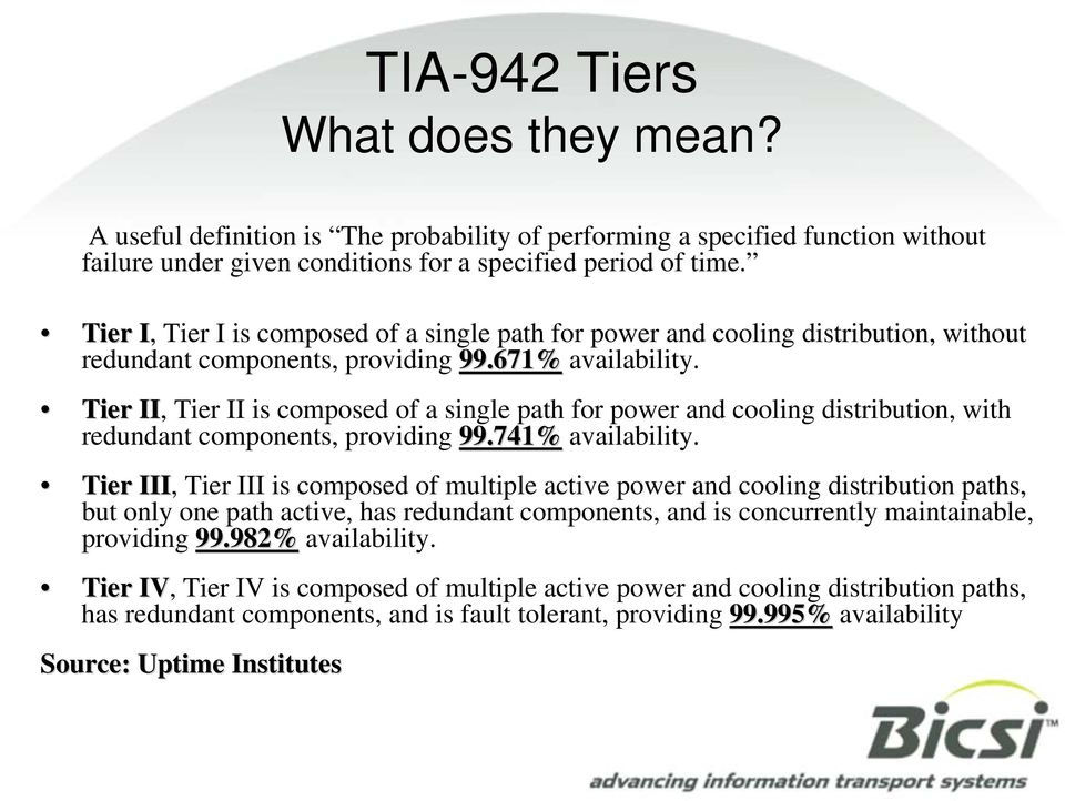 Tier II, Tier II is composed of a single path for power and cooling distribution, with redundant components, providing 99.741% availability.