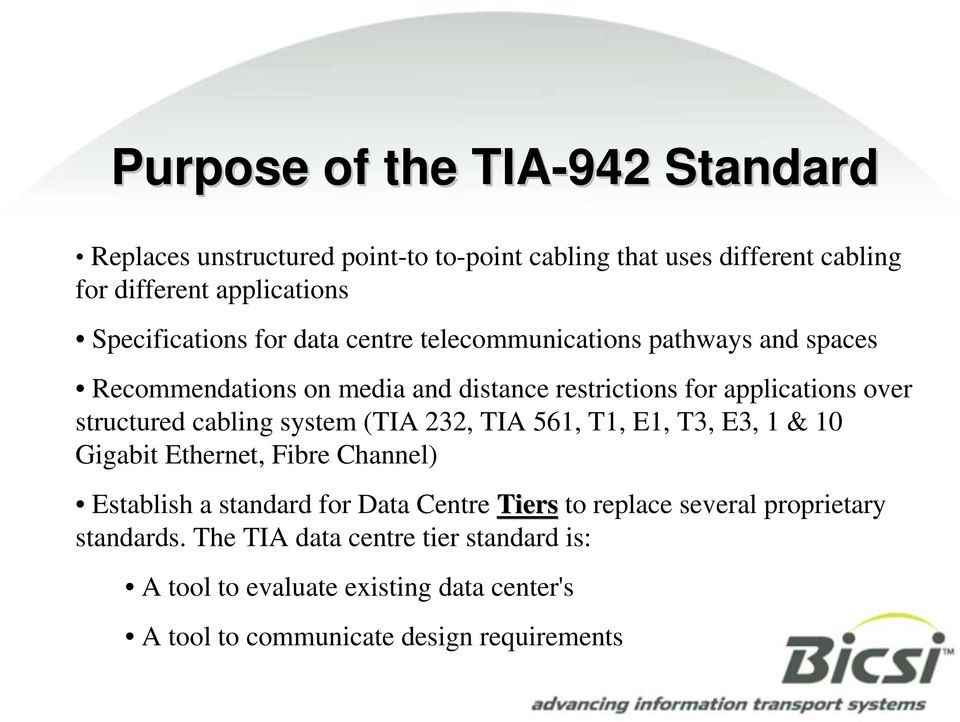 structured cabling system (TIA 232, TIA 561, T1, E1, T3, E3, 1 & 10 Gigabit Ethernet, Fibre Channel) Establish a standard for Data Centre Tiers to