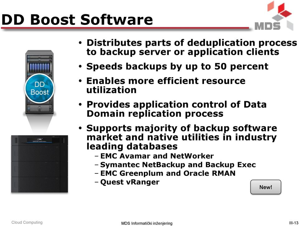 Domain replication process Supports majority of backup software market and native utilities in industry leading