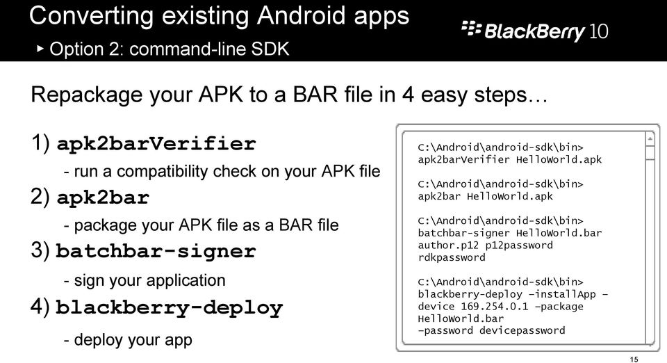 C:\Android\android-sdk\bin> apk2barverifier HelloWorld.apk C:\Android\android-sdk\bin> apk2bar HelloWorld.