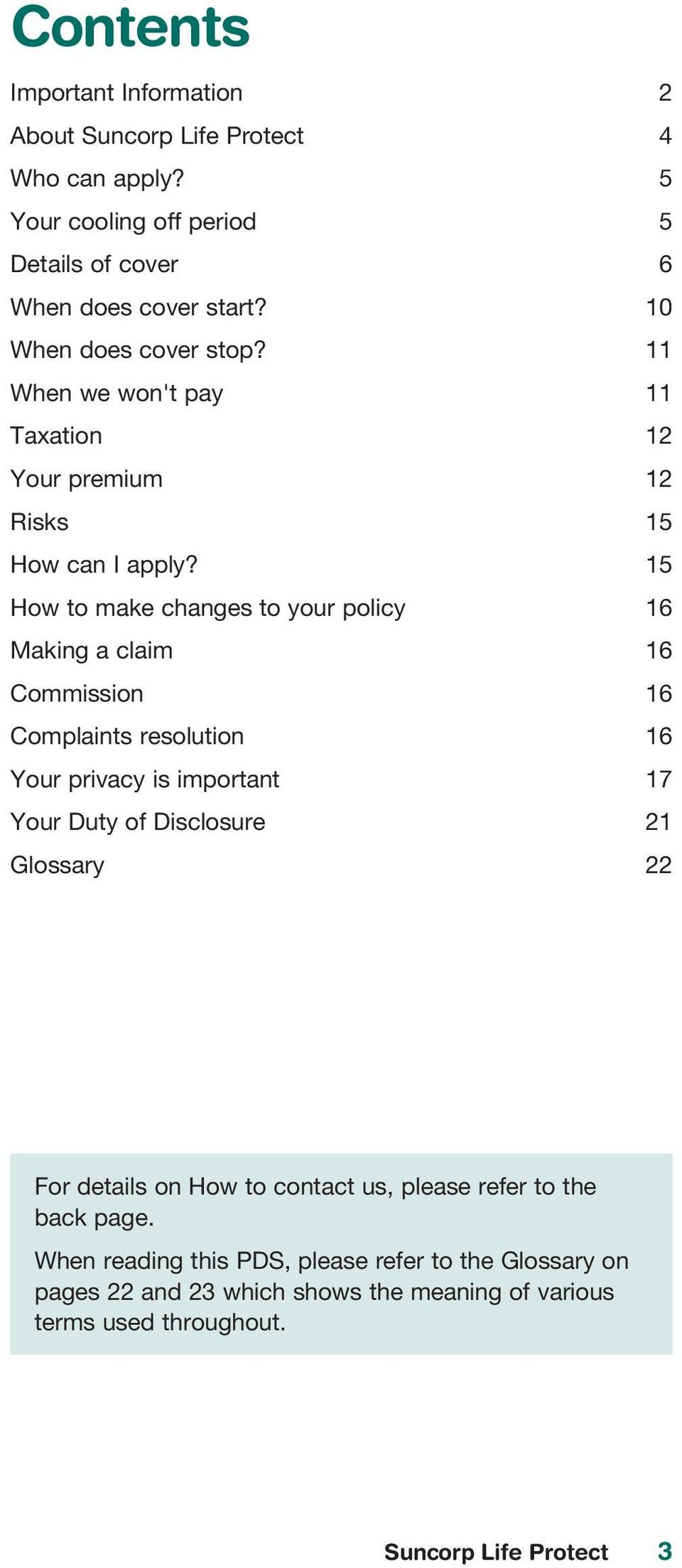 15 How to make changes to your policy 16 Making a claim 16 Commission 16 Complaints resolution 16 Your privacy is important 17 Your Duty of Disclosure 21