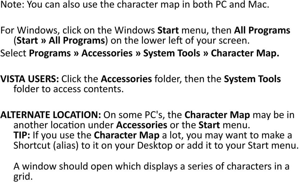 Select Programs» Accessories» System Tools» Character Map. VISTA USERS: Click the Accessories folder, then the System Tools folder to access contents.