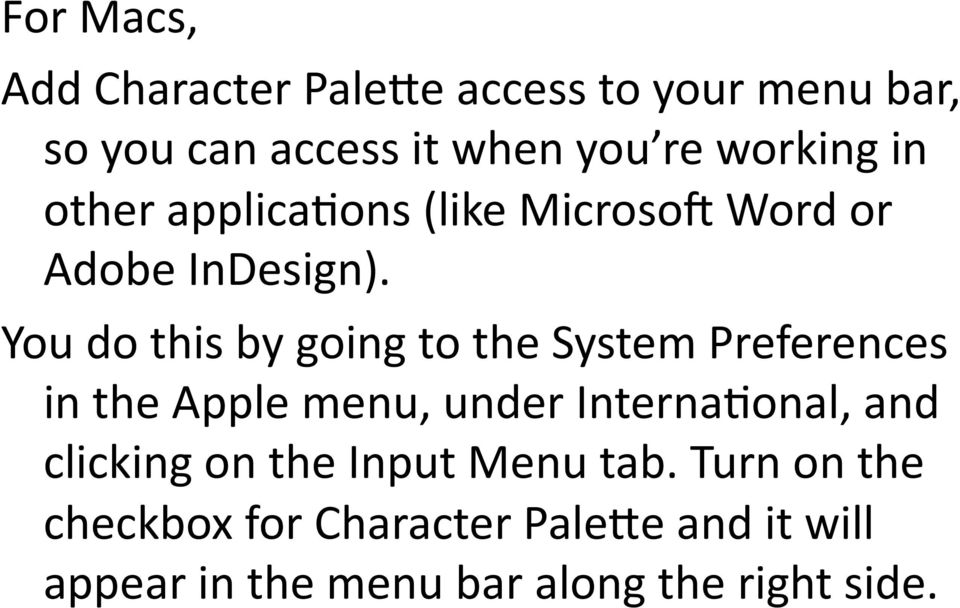 You do this by going to the System Preferences in the Apple menu, under Interna-onal, and