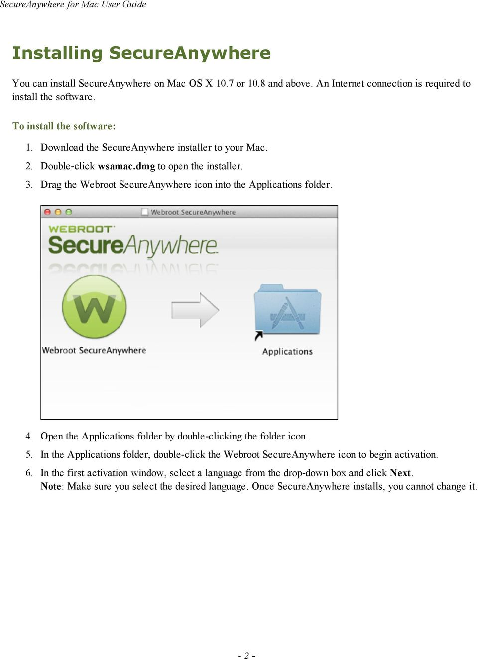 Drag the Webroot SecureAnywhere icon into the Applications folder. 4. Open the Applications folder by double-clicking the folder icon. 5.
