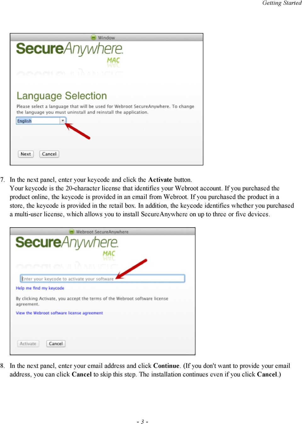 In addition, the keycode identifies whether you purchased a multi-user license, which allows you to install SecureAnywhere on up to three or five devices. 8.