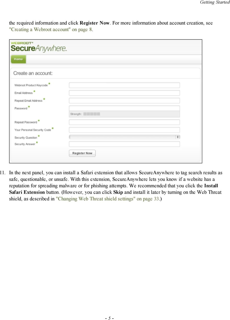 With this extension, SecureAnywhere lets you know if a website has a reputation for spreading malware or for phishing attempts.