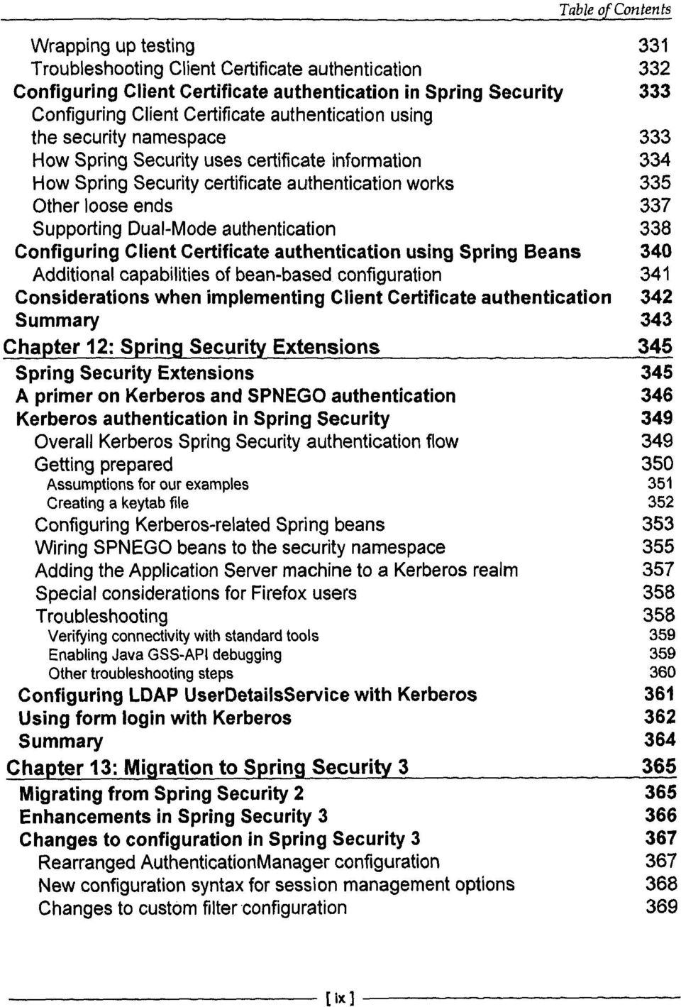 Configuring Client Certificate authentication using Spring Beans 340 Additional capabilities of bean-based configuration 341 Considerations when implementing Client Certificate authentication 342