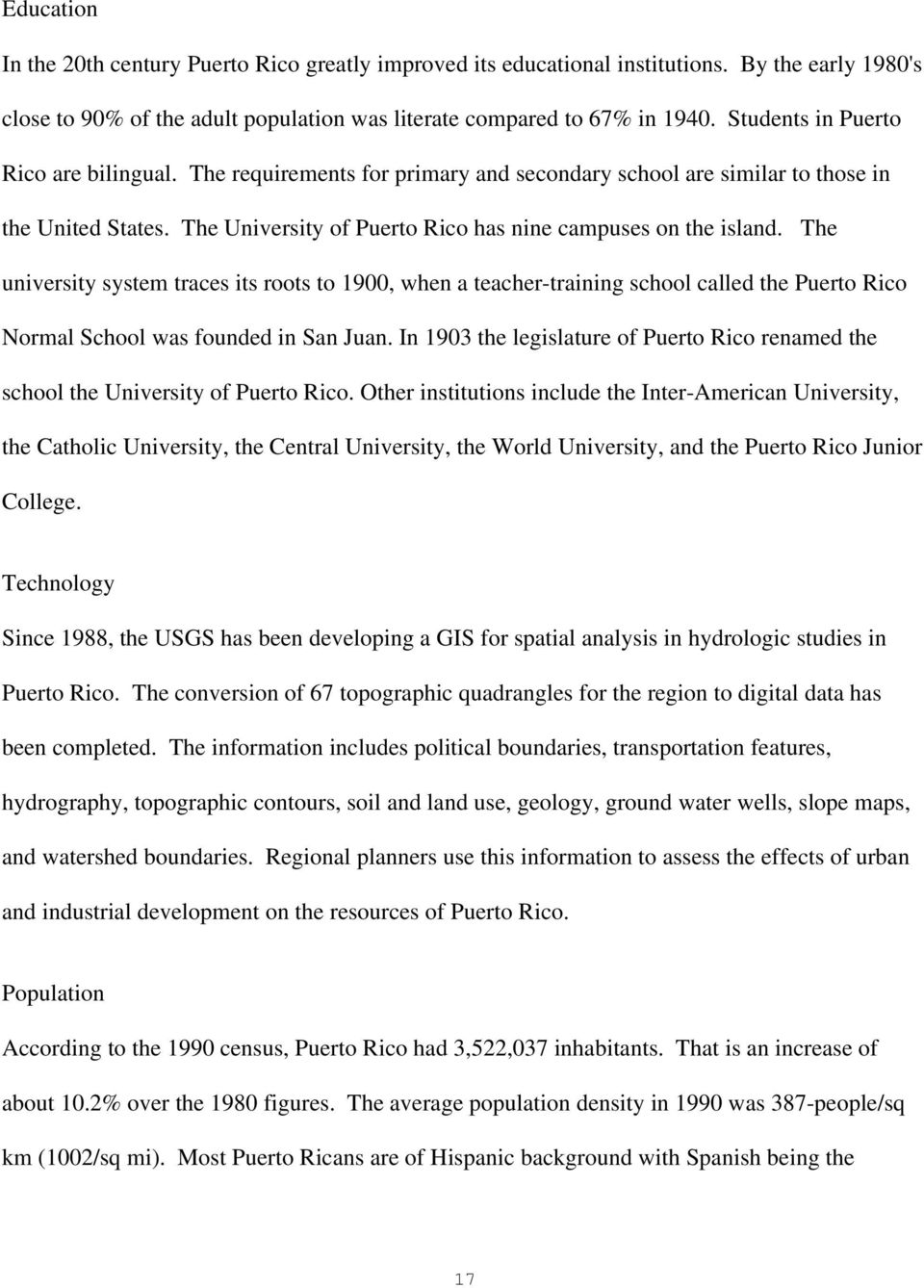 The university system traces its roots to 1900, when a teacher-training school called the Puerto Rico Normal School was founded in San Juan.