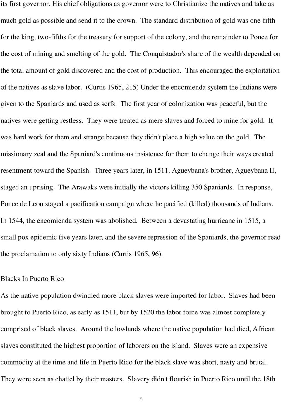 The Conquistador's share of the wealth depended on the total amount of gold discovered and the cost of production. This encouraged the exploitation of the natives as slave labor.