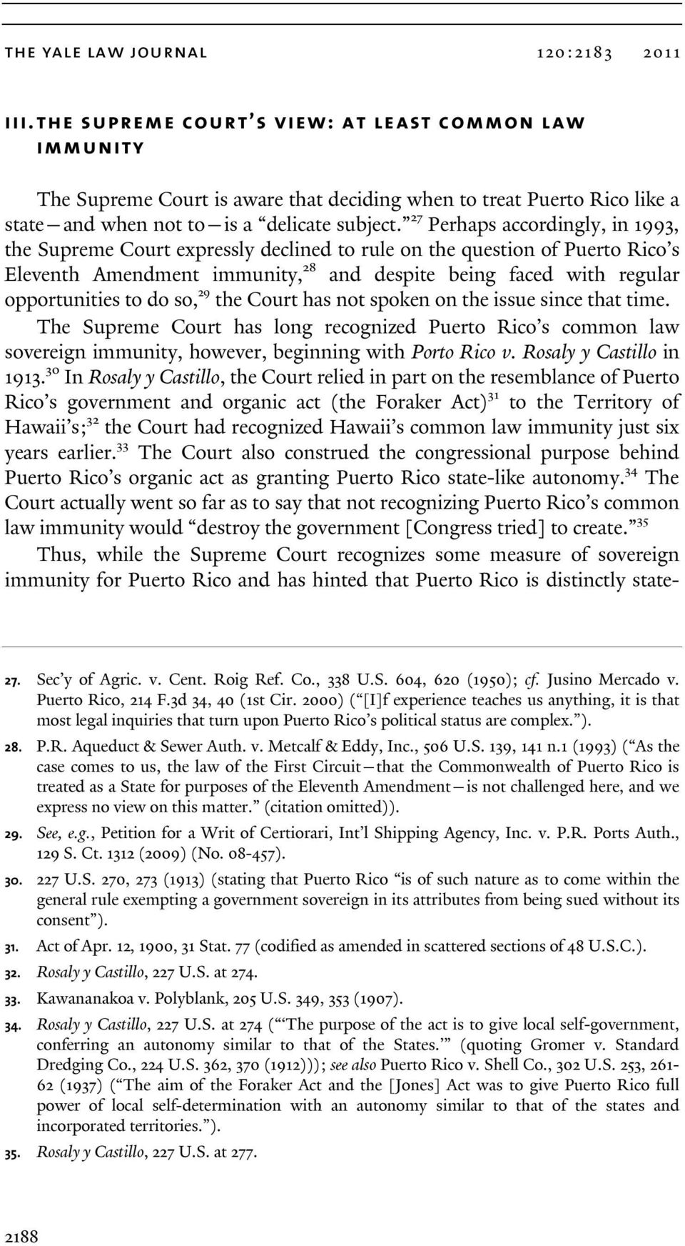 27 Perhaps accordingly, in 1993, the Supreme Court expressly declined to rule on the question of Puerto Rico s Eleventh Amendment immunity, 28 and despite being faced with regular opportunities to do