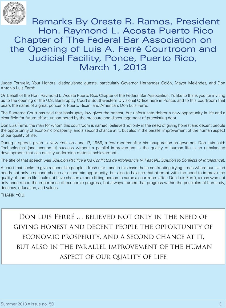 Luis Ferré: On behalf of the Hon. Raymond L. Acosta Puerto Rico Chapter of the Federal Bar Association, I d like to thank you for inviting us to the opening of the U.S.