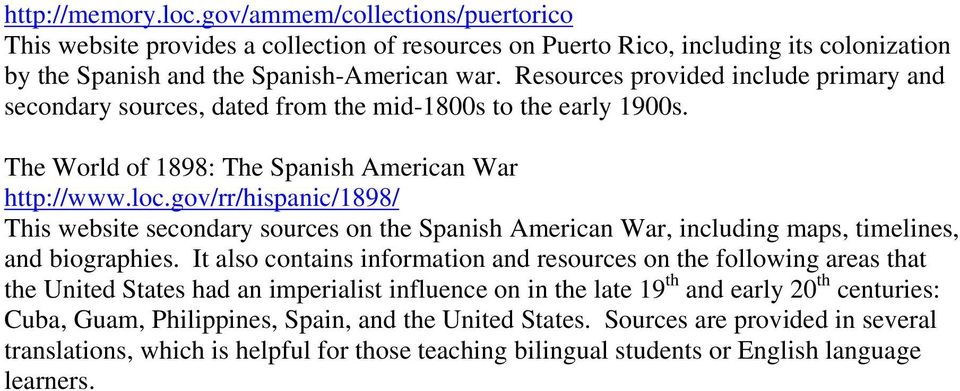gov/rr/hispanic/1898/ This website secondary sources on the Spanish American War, including maps, timelines, and biographies.