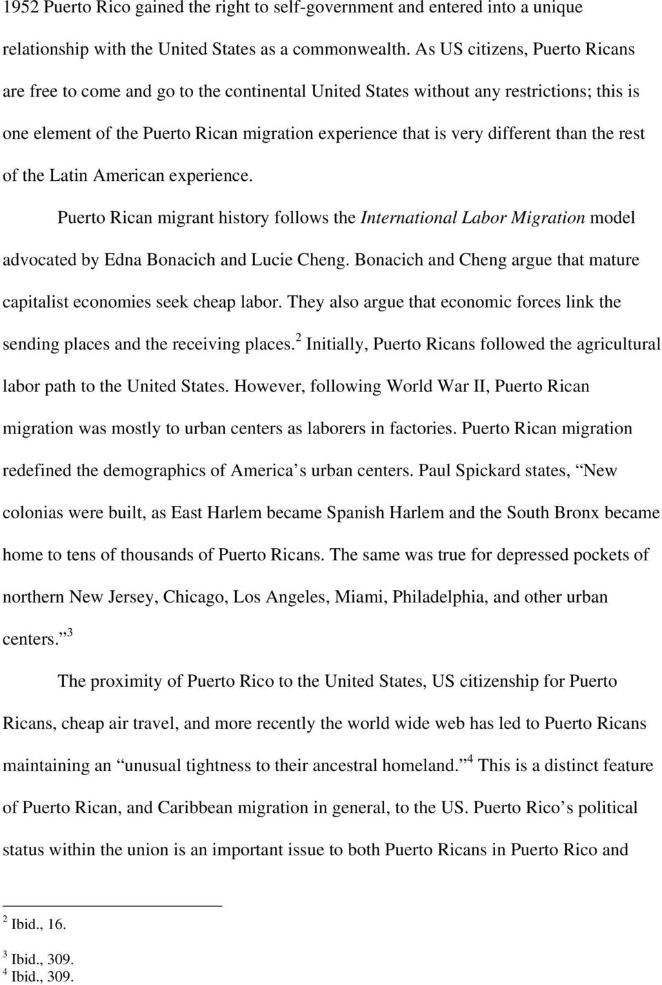 than the rest of the Latin American experience. Puerto Rican migrant history follows the International Labor Migration model advocated by Edna Bonacich and Lucie Cheng.