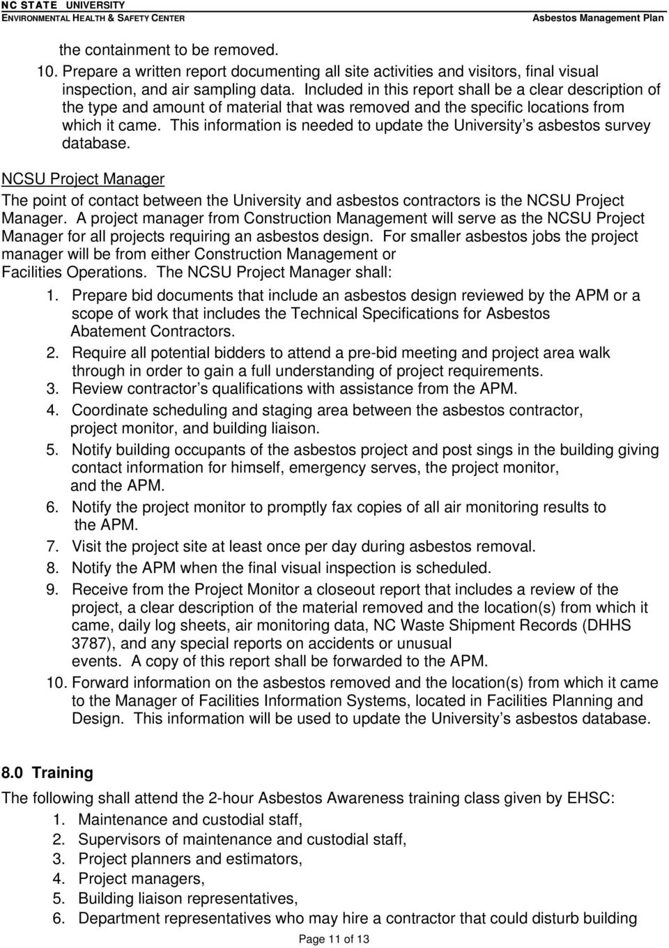 This information is needed to update the University s asbestos survey database. NCSU Project Manager The point of contact between the University and asbestos contractors is the NCSU Project Manager.