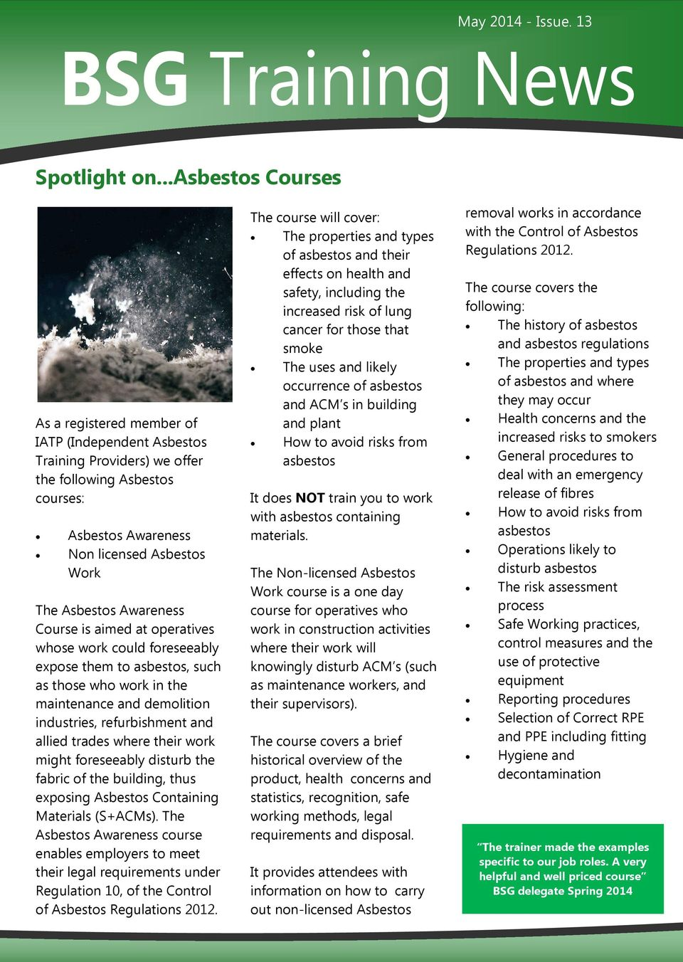 Awareness Course is aimed at operatives whose work could foreseeably expose them to asbestos, such as those who work in the maintenance and demolition industries, refurbishment and allied trades