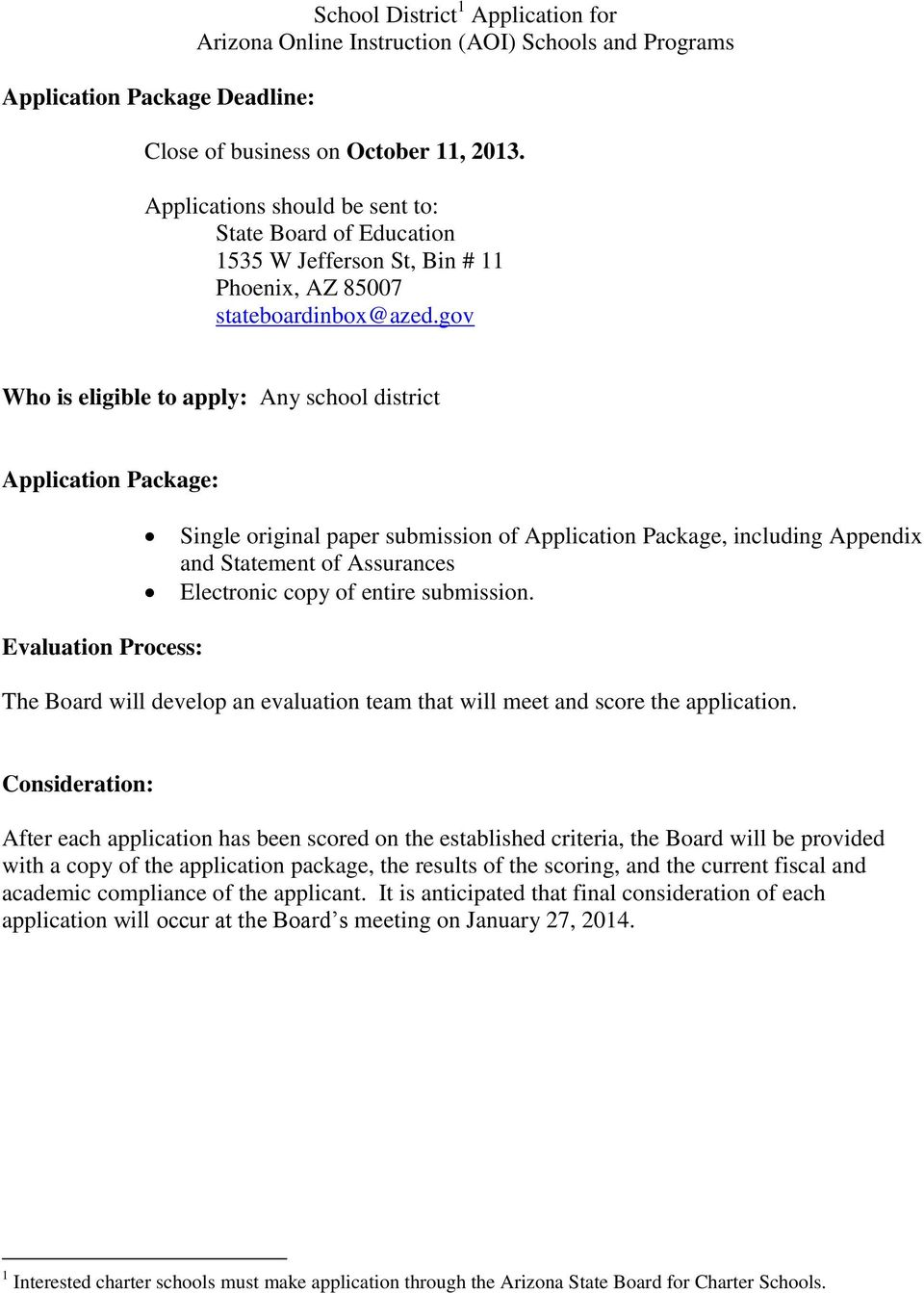 gov Who is eligible to apply: Any school district Application Package: Single original paper submission of Application Package, including Appendix and Statement of Assurances Electronic copy of
