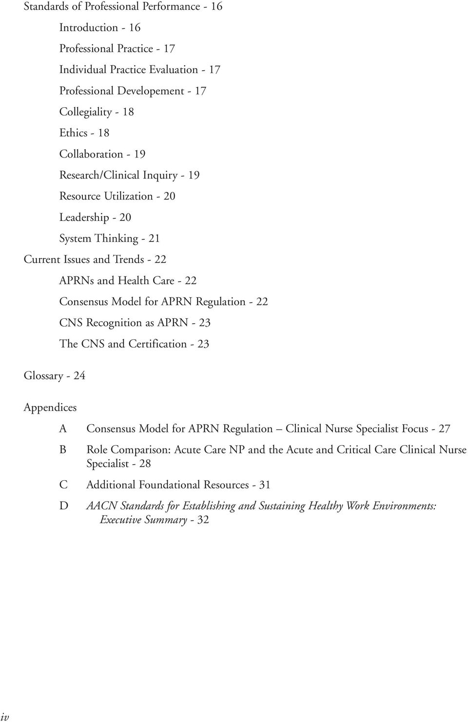 Regulation - 22 CNS Recognition as APRN - 23 The CNS and Certification - 23 Appendices A Consensus Model for APRN Regulation Clinical Nurse Specialist Focus - 27 B Role Comparison: Acute Care NP and