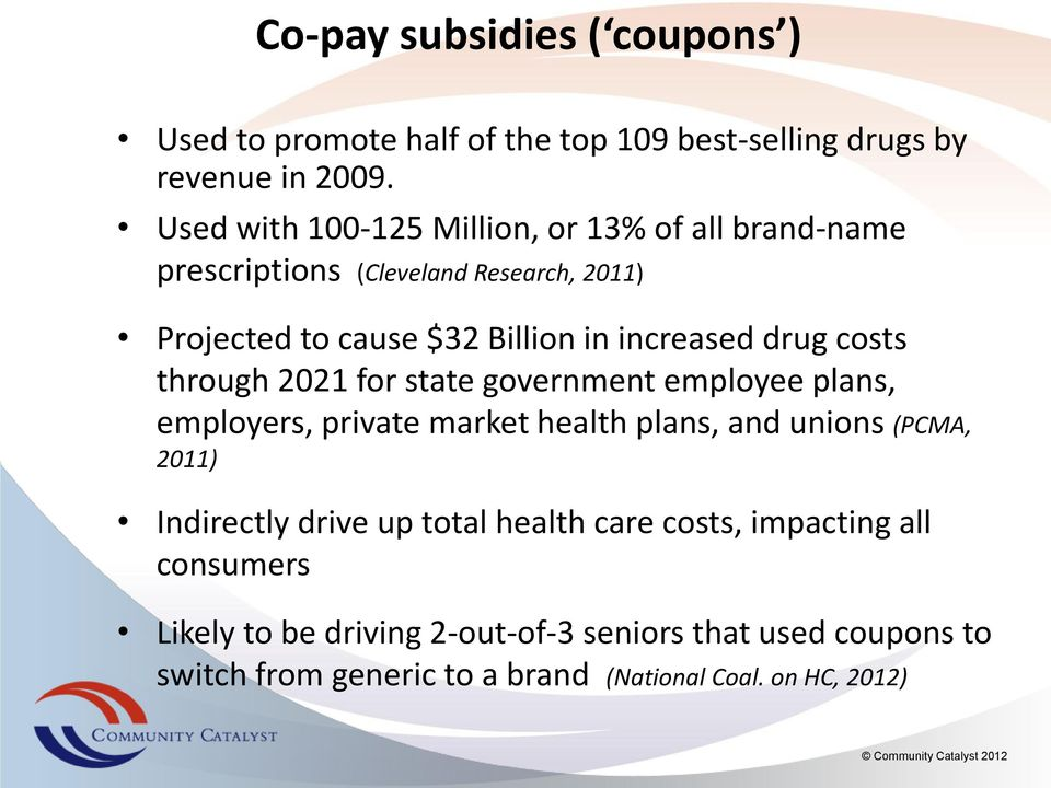 drug costs through 2021 for state government employee plans, employers, private market health plans, and unions (PCMA, 2011) Indirectly