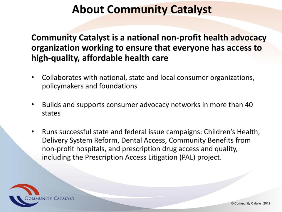 supports consumer advocacy networks in more than 40 states Runs successful state and federal issue campaigns: Children s Health, Delivery System