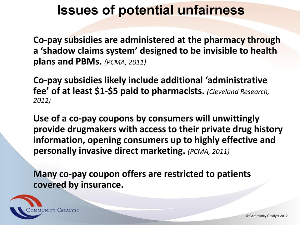 (Cleveland Research, 2012) Use of a co-pay coupons by consumers will unwittingly provide drugmakers with access to their private drug history