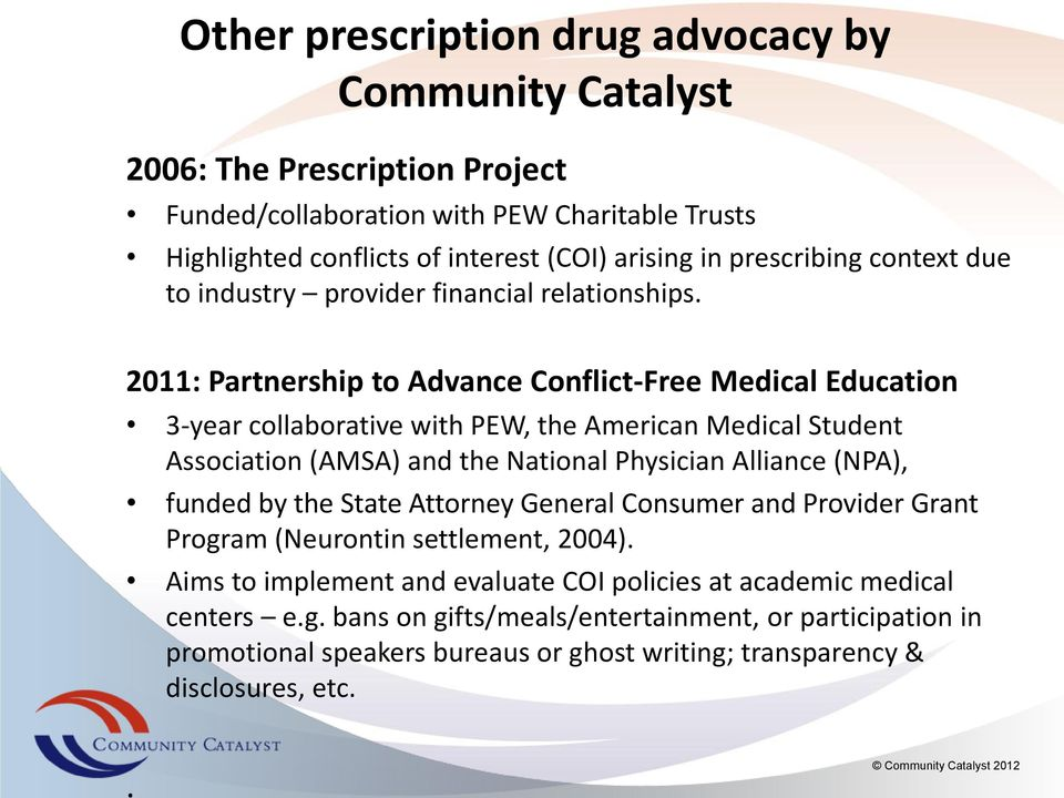 2011: Partnership to Advance Conflict-Free Medical Education 3-year collaborative with PEW, the American Medical Student Association (AMSA) and the National Physician Alliance (NPA),