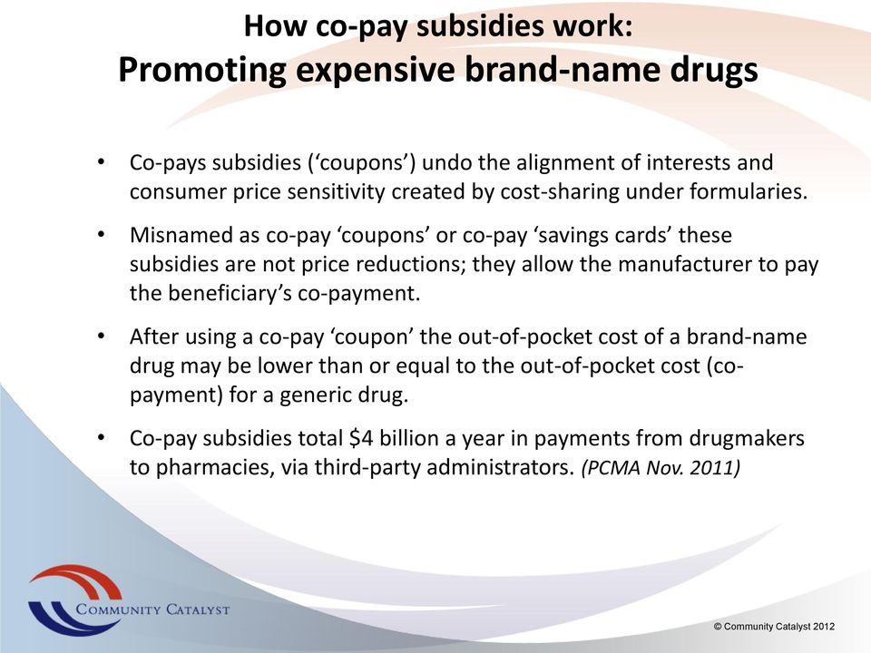 Misnamed as co-pay coupons or co-pay savings cards these subsidies are not price reductions; they allow the manufacturer to pay the beneficiary s co-payment.