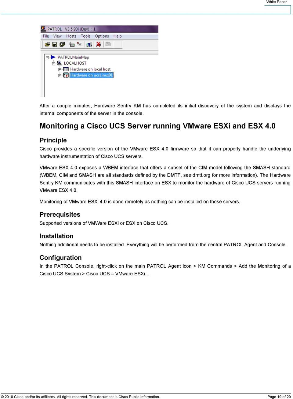 0 firmware so that it can properly handle the underlying hardware instrumentation of Cisco UCS servers. VMware ESX 4.