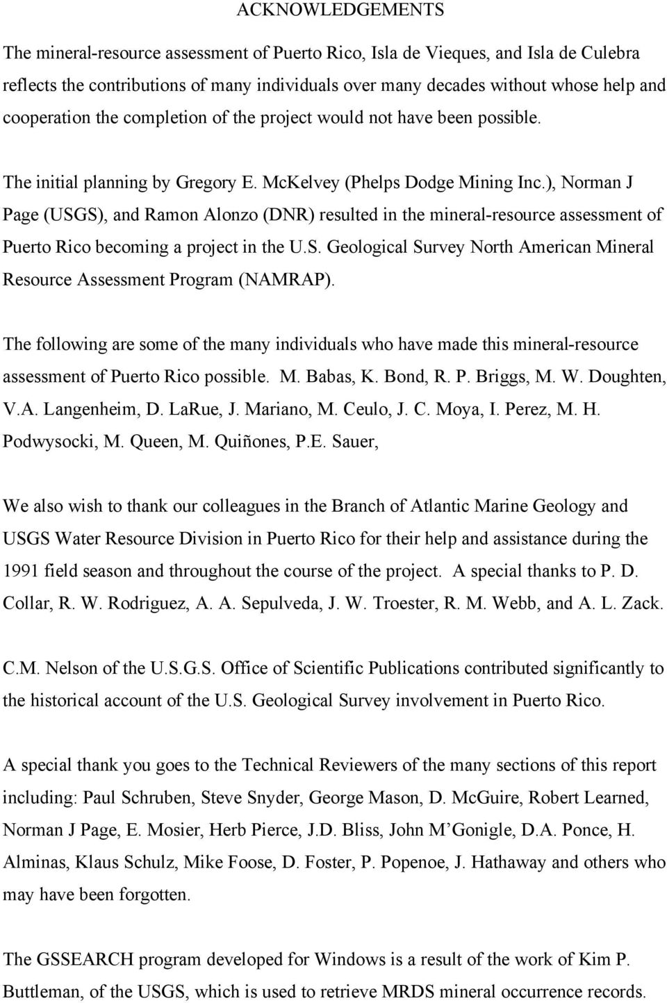 ), Norman J Page (USGS), and Ramon Alonzo (DNR) resulted in the mineral-resource assessment of Puerto Rico becoming a project in the U.S. Geological Survey North American Mineral Resource Assessment Program (NAMRAP).
