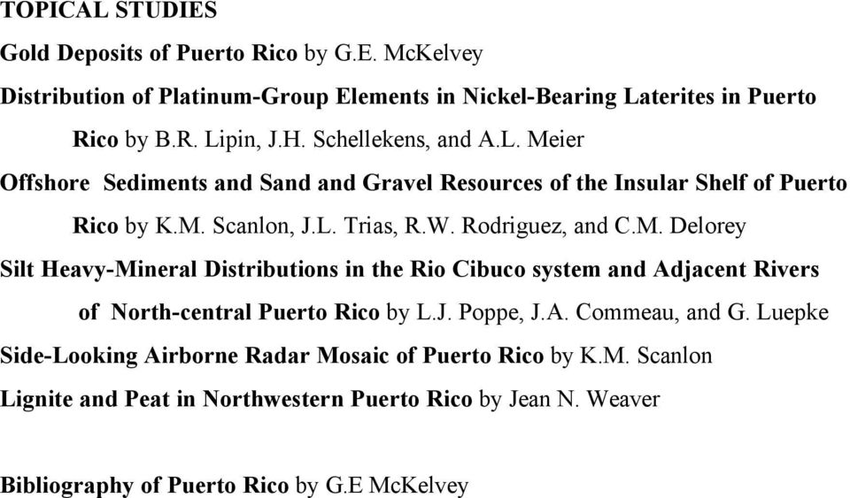 J. Poppe, J.A. Commeau, and G. Luepke Side-Looking Airborne Radar Mosaic of Puerto Rico by K.M. Scanlon Lignite and Peat in Northwestern Puerto Rico by Jean N.
