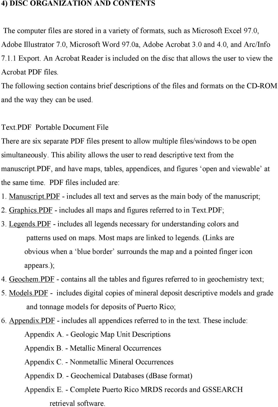 The following section contains brief descriptions of the files and formats on the CD-ROM and the way they can be used. Text.