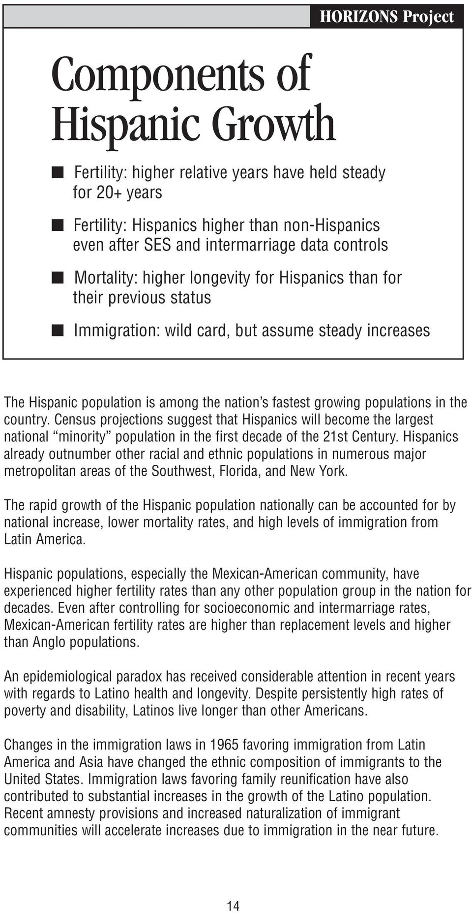 country. Census projections suggest that Hispanics will become the largest national minority population in the first decade of the 21st Century.