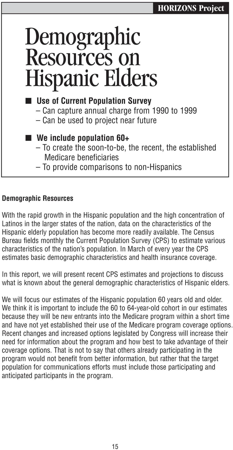 concentration of Latinos in the larger states of the nation, data on the characteristics of the Hispanic elderly population has become more readily available.