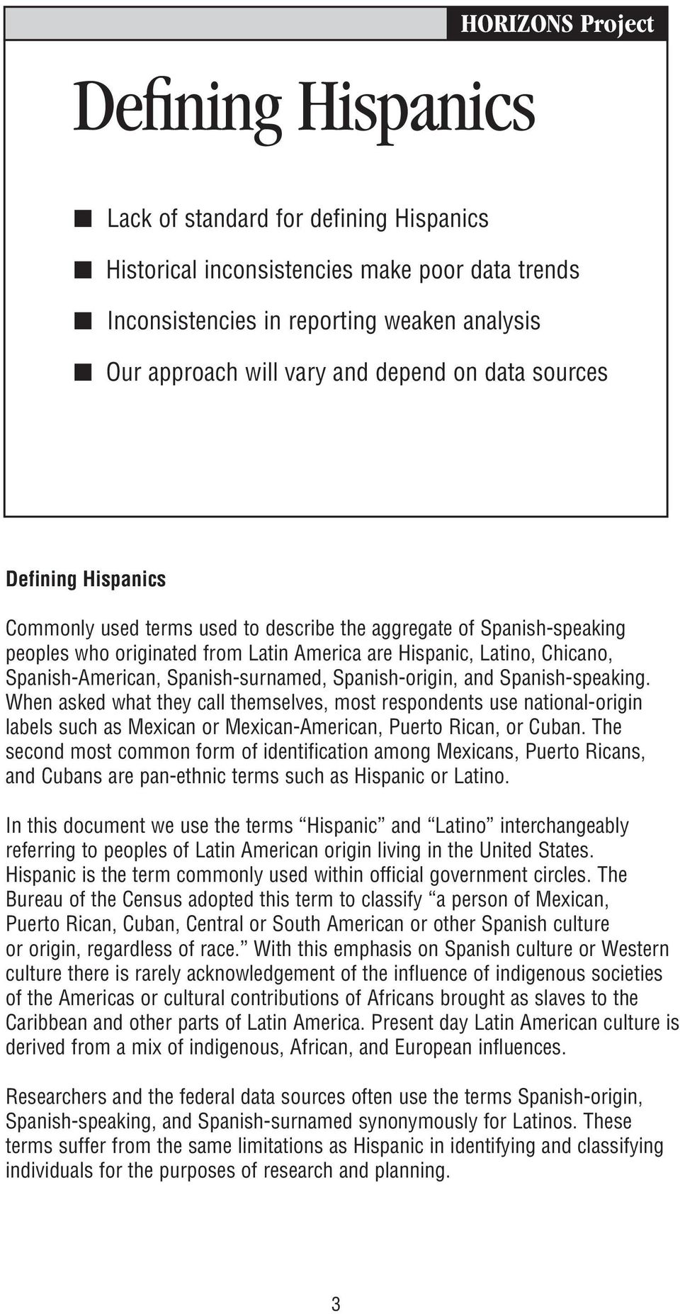 Spanish-surnamed, Spanish-origin, and Spanish-speaking. When asked what they call themselves, most respondents use national-origin labels such as Mexican or Mexican-American, Puerto Rican, or Cuban.