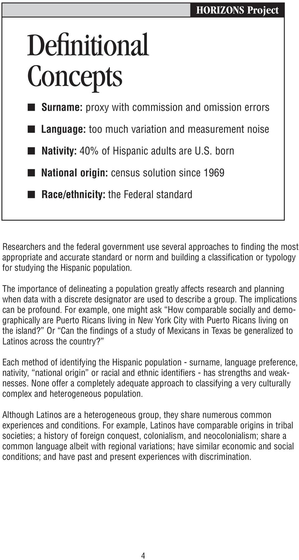 born National origin: census solution since 1969 Race/ethnicity: the Federal standard Researchers and the federal government use several approaches to finding the most appropriate and accurate