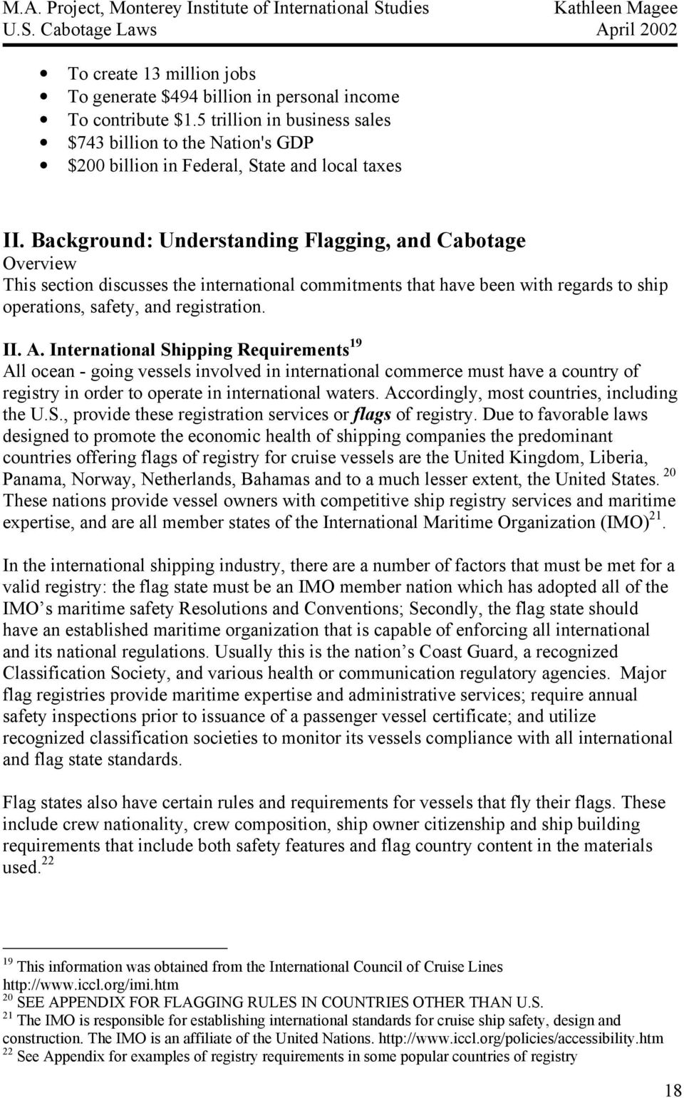 International Shipping Requirements 19 All ocean - going vessels involved in international commerce must have a country of registry in order to operate in international waters.