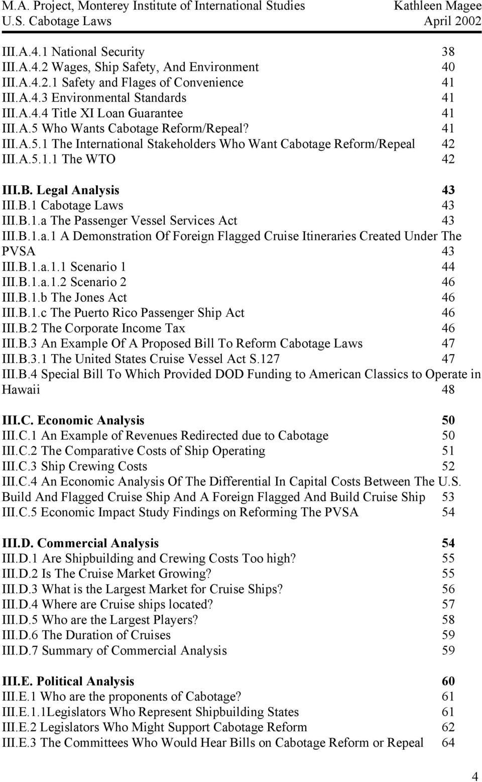 B.1.a.1 A Demonstration Of Foreign Flagged Cruise Itineraries Created Under The PVSA 43 III.B.1.a.1.1 Scenario 1 44 III.B.1.a.1.2 Scenario 2 46 III.B.1.b The Jones Act 46 III.B.1.c The Puerto Rico Passenger Ship Act 46 III.