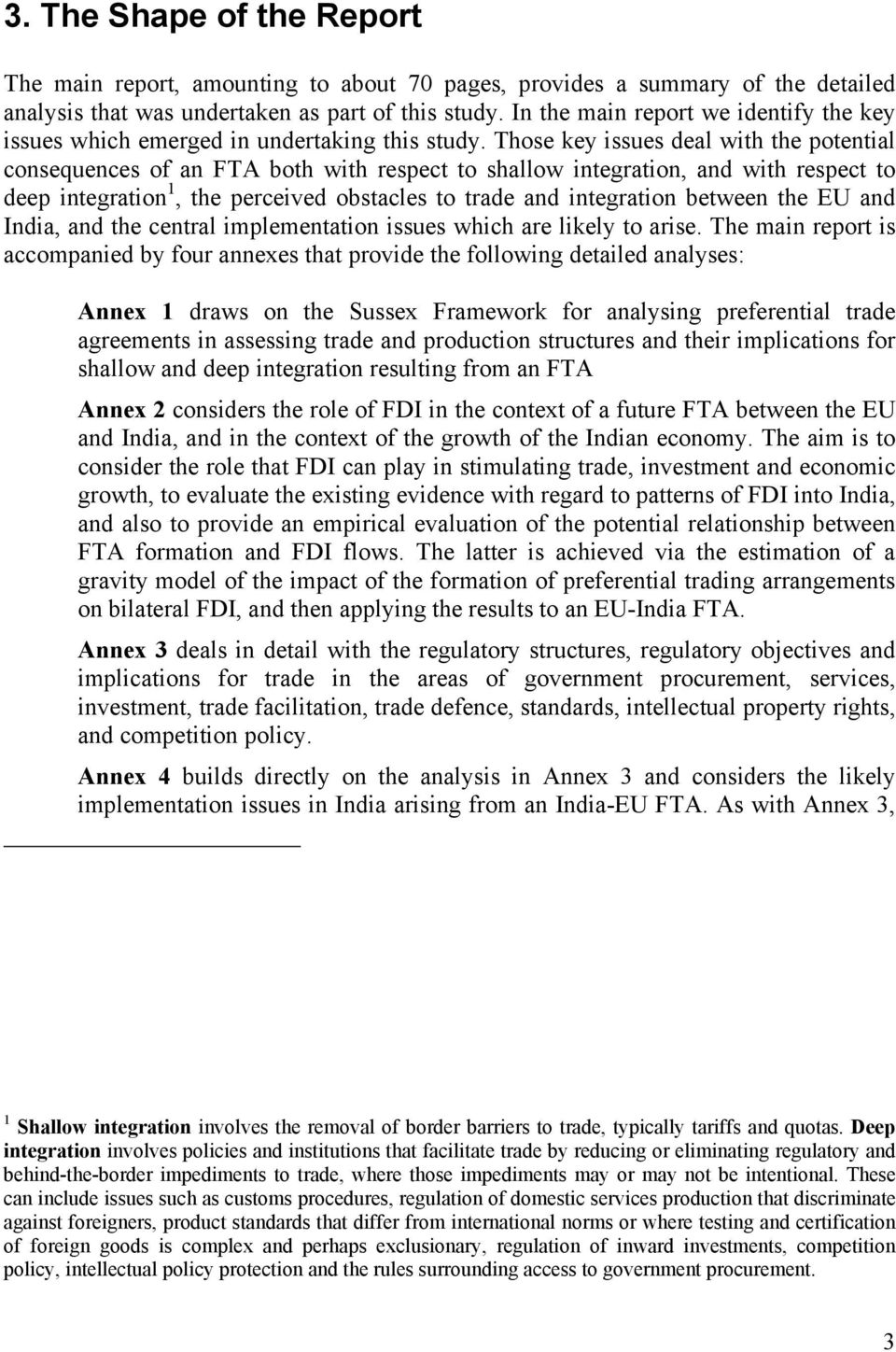 Those key issues deal with the potential consequences of an FTA both with respect to shallow integration, and with respect to deep integration 1, the perceived obstacles to trade and integration