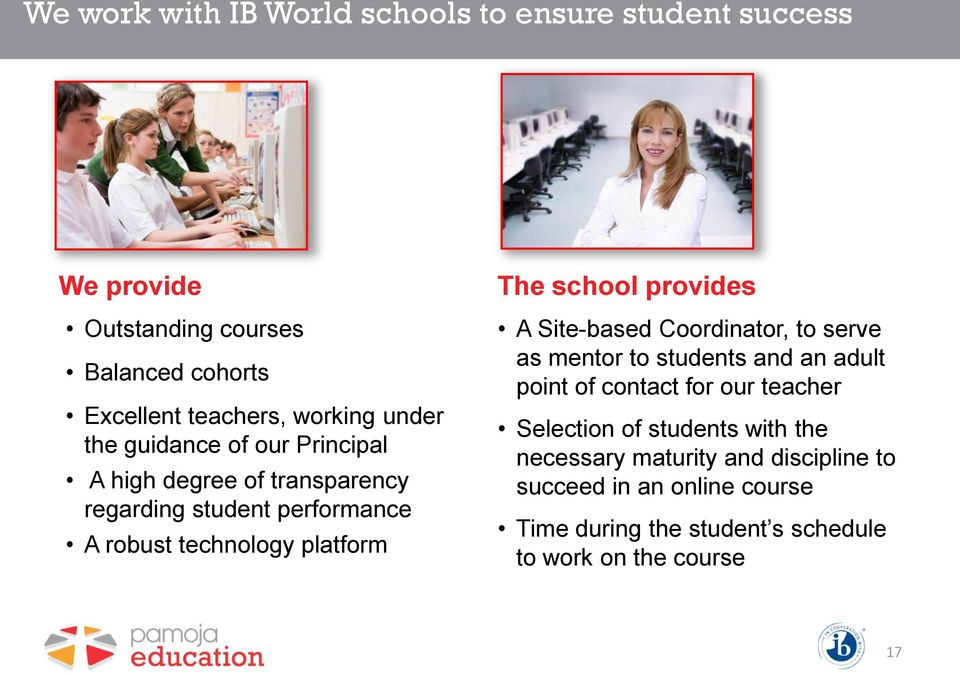 school provides A Site-based Coordinator, to serve as mentor to students and an adult point of contact for our teacher Selection of