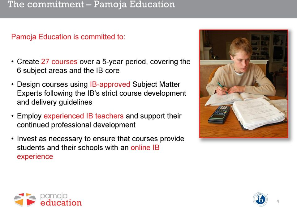 strict course development and delivery guidelines Employ experienced IB teachers and support their continued