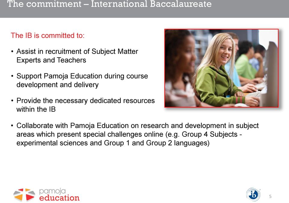 dedicated resources within the IB Collaborate with Pamoja Education on research and development in subject areas