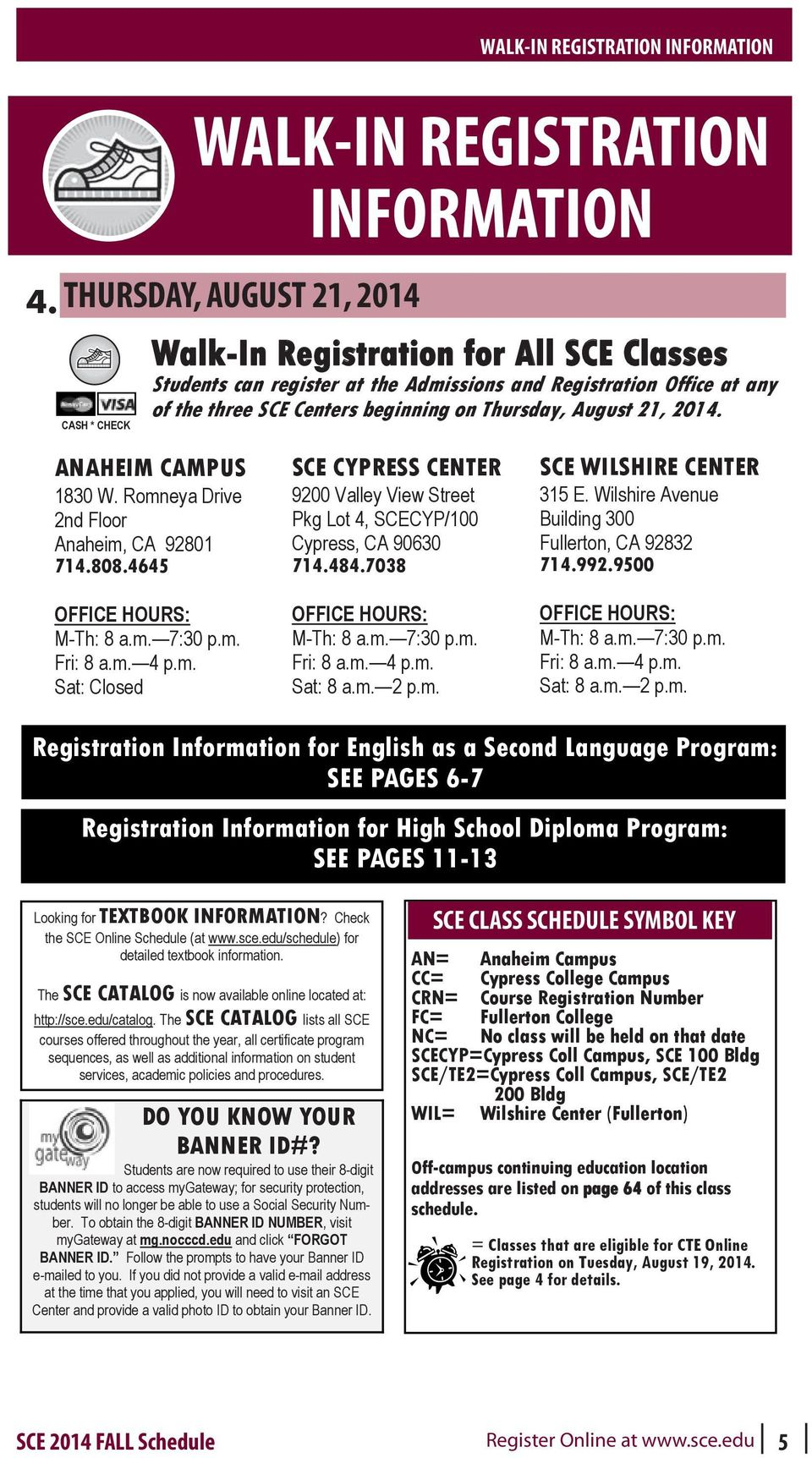 on Thursday, August 21, 2014. CASH * CHECK walk-in Registration WALK-IN REGISTRATION INFORMATION Information ANAHEIM CAMPUS 1830 W. Romneya Drive 2nd Floor Anaheim, CA 92801 714.808.