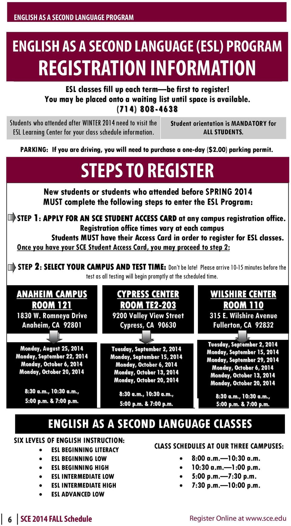 (714) 808-4638 Students who attended after WINTER 2014 need to visit the ESL Learning Center for your class schedule information. Student orientation is MANDATORY for ALL STUDENTS.