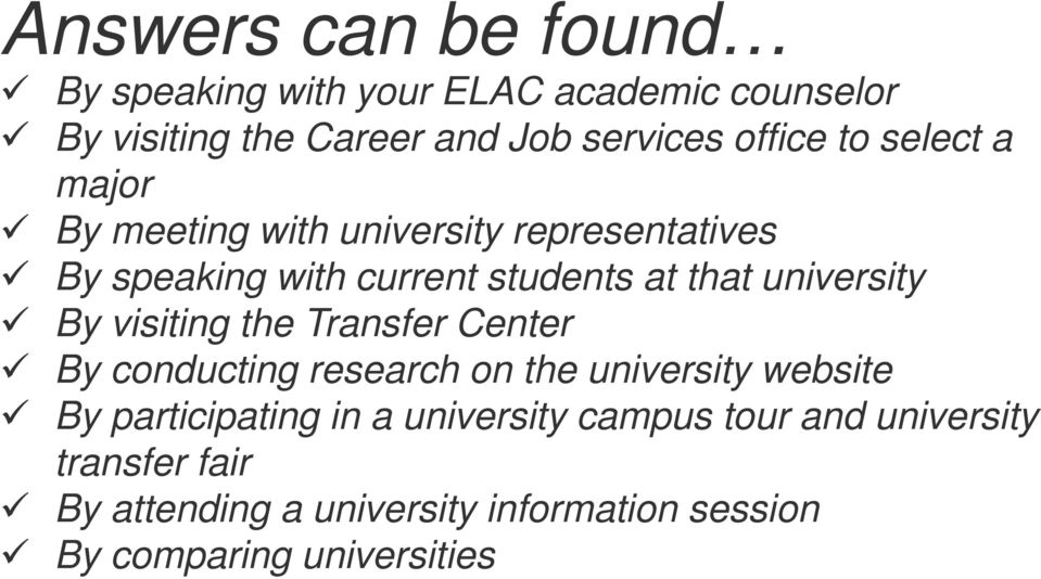 By visiting the Transfer Center By conducting research on the university website By participating in a university