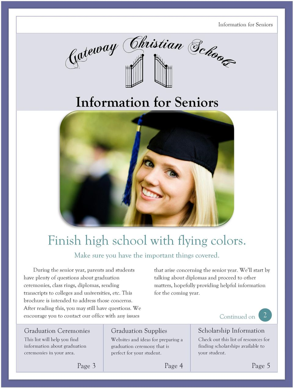 This brochure is intended to address those concerns. After reading this, you may still have questions. We encourage you to contact our office with any issues that arise concerning the senior year.