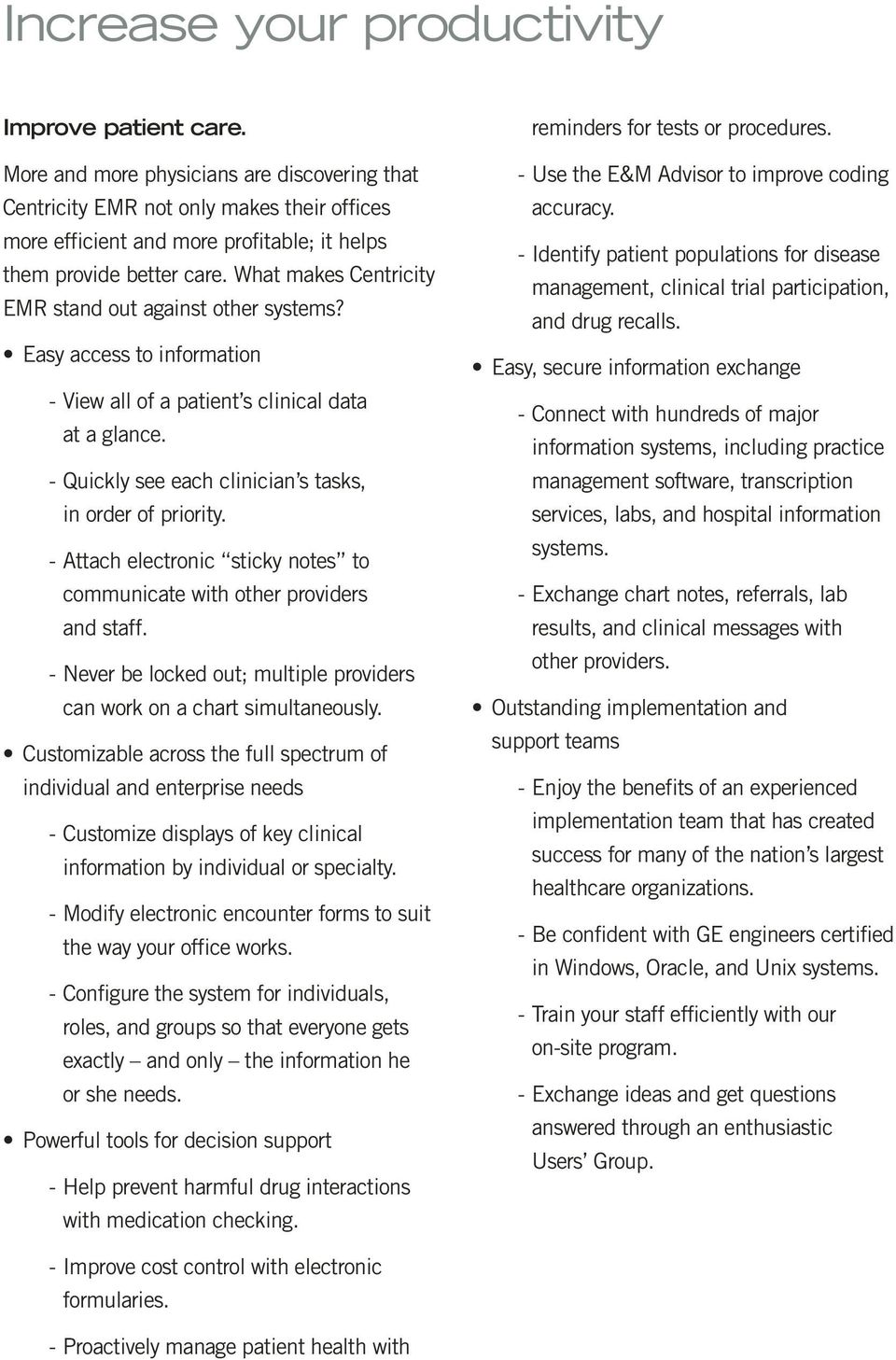 What makes Centricity EMR stand out against other systems? Easy access to information - View all of a patient s clinical data at a glance. - Quickly see each clinician s tasks, in order of priority.