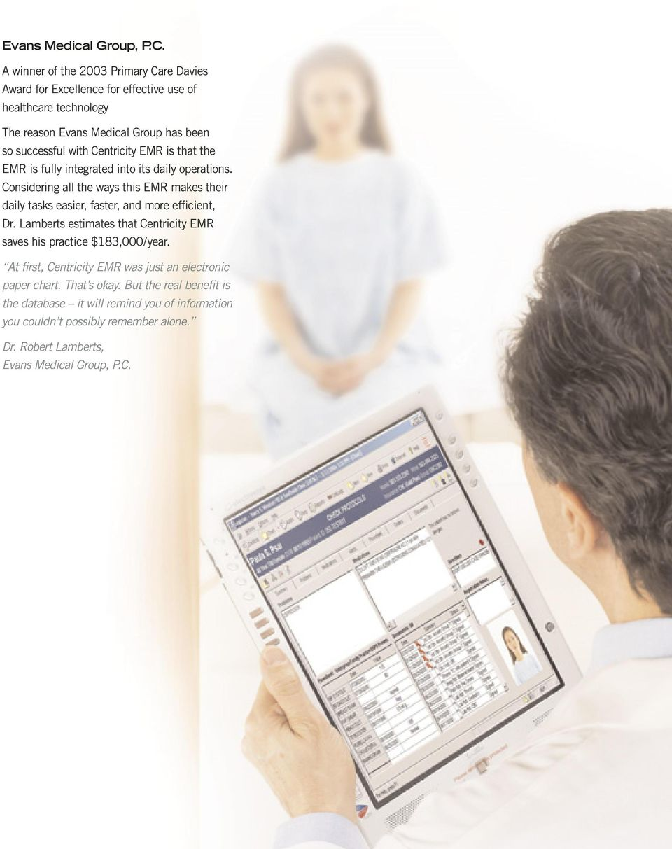 Centricity EMR is that the EMR is fully integrated into its daily operations.